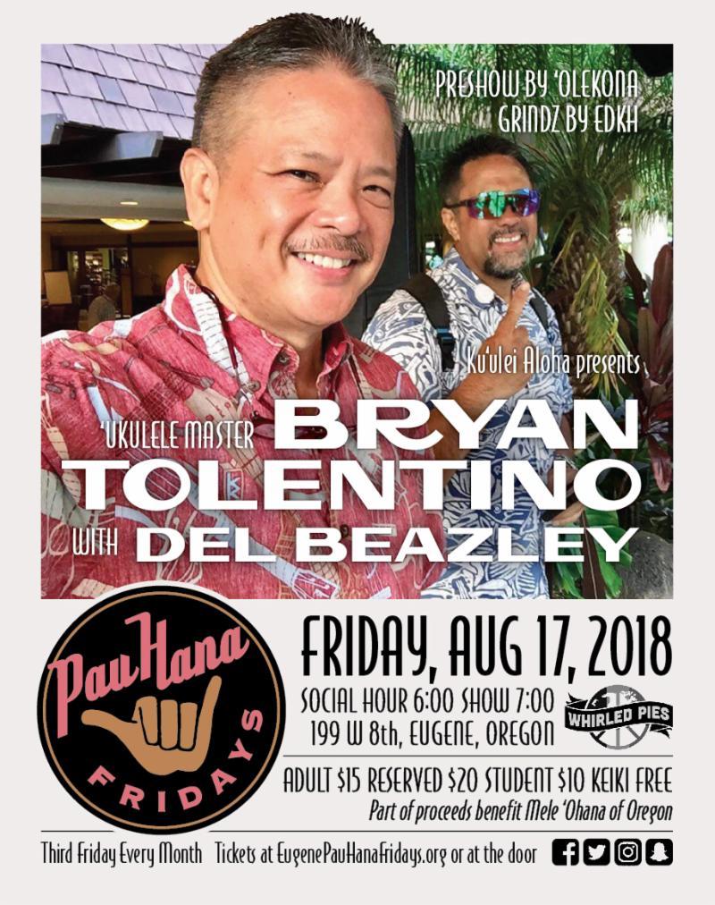 Pau Hana Fridays August 17, Whirled Pies, Tickets 10 - 20 dollars, Children Free, Ukelele Master Bryan Toritino with Del Beazley