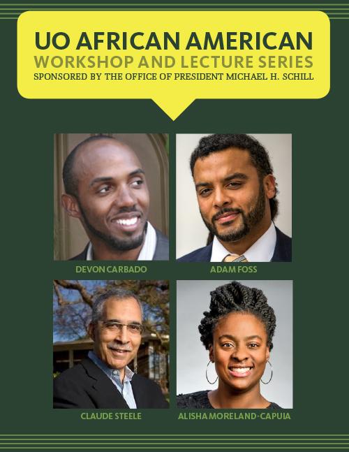 UO African American Workshop and Lecture Series Devon Carbado, Adam Foss, Claude Steele, Alisha Moreland-Capuia